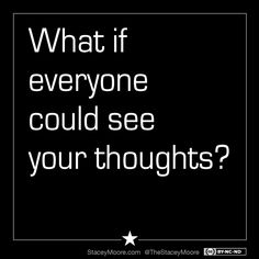 What if everyone could see your thoughts?