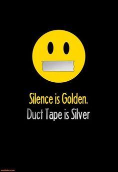 Silence is golden..