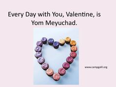 Every day with you, Valentine, is Yom Meyuchad.