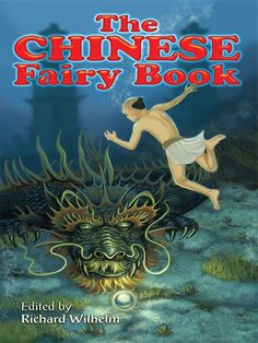 The Chinese Fairy Book by Richard Wilhelm  Abundant with imperiled princesses, sorcerers both kind and evil, anthropomorphic animals, otherworldly ghosts, and more engaging characters, this captivating collection of yarns from ancient China offers 73 spellbinding stories.