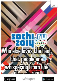 Who else loves the fact that people are whispering from the Olympics?!?!