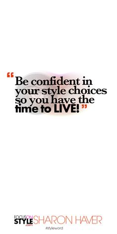 Be confident in your style choices so you have the time to LIVE! Subscribe to the daily #styleword here: http://www.focusonstyle.com/styleword/ #quotes #styletips