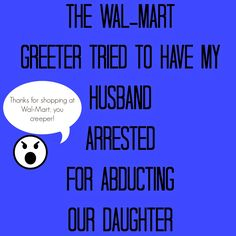 People I Want to Punch in the Throat -Racism or nosy old lady? You be the judge. The Wal-Mart greeter tried to have my husband arrested for abducting our daughter.