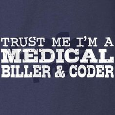 Trust me I'm a Medical Biller & Coder- I think I may go back and get My degree for coding and billing.