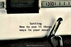 Setting - Three ways to use it in your novel - Writers Write