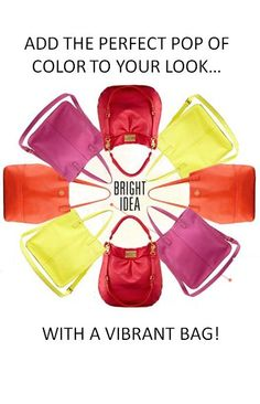 add the perfect POP of color to your look ... with a vibrant bag!