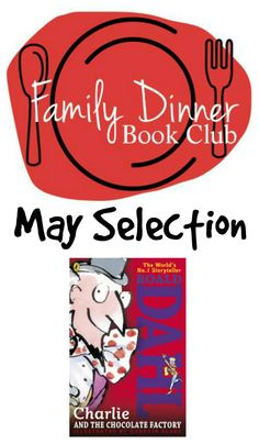 May Family Dinner Book Club:  Charlie and the Chocolate Factory from growingbookbybook.com @Jodie Rodriguez @ Growing Book by Book