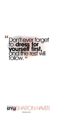 Don't ever forget to dress for yourself first, and the rest will follow. Subscribe to the daily #styleword here: http://www.focusonstyle.com/styleword/ #quotes #styletips