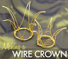 How to make whimsical Tiny wire crowns