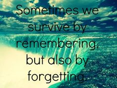 Sometimes we survive by remembering, but also by forgetting  #PictureQuotes, #Forget, #Remember, #Survice   If you like it ♥Share it♥  with your friends.  View more #quotes @ http://quotes-lover.com/