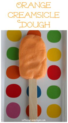 Orange Creamsicle Dough! A fun play dough like substance kids can play and create with!