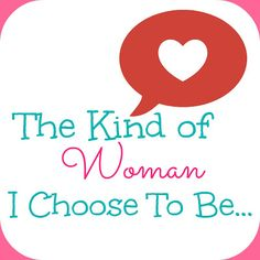 The kind of woman I CHOOSE to be...