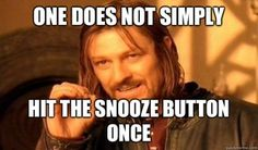 hit the snooze button once