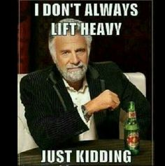 lift heavy weights!