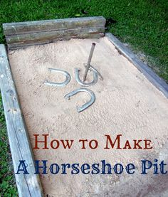 How to build a horseshoe pit--I think this would be so fun!  Have to cover it when I'm not using it though, because of the cats.