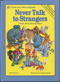 NEVER TALK TO STRANGERS  Know it by heart!!  My kids loved this book!