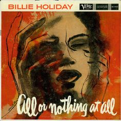 """Billie Holiday  -  """"All Or Notihing At All"""" Cover illustration by David Stone Martin."""