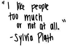 Sylvia Plath.  how true it is.