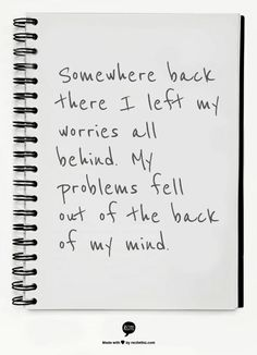 Somewhere back there I left my worries all behind. My problems fell out of the back of my mind. relient K