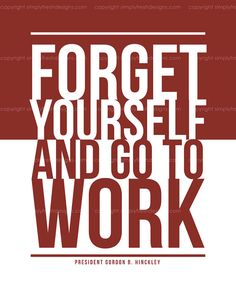 Forget yourself and go to work quote for missionaries missionary mom, call, subway art, missionari, mission work, lds missionary quotes, art recipes, work quotes, forget