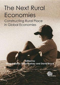 The Next Rural Economies: Constructing Rural Place in Global Economies By G. Halseth, S. Markey, David Bruce