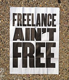 Truth!! free sampl, cover letters, business cards, friends, inspir quot, aint free, freelanc aint, gratitude, free quot