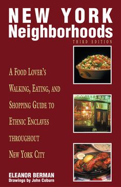 New York Neighborhoods, 3rd: A Food Lover's Walking, Eating, and Shopping Guide to Ethnic Enclaves throughout New York City