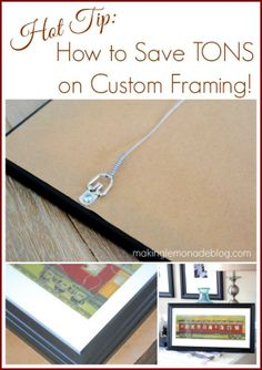 Hot Tip: How to Save a Bundle on Custom Framing www.makinglemonadeblog.com