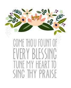 .Come Thou Fount is my favorite hymn.