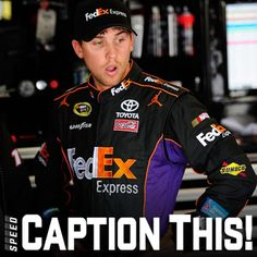 Check out Denny Hamlin in this photo! Give it your best caption...