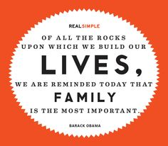 """Of all the rocks upon which we build our lives, we are reminded today that family is the most important."" —Barack Obama #quotes"