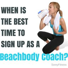 Find out the BEST time to sign up as a Beachbody Coach http://soreyfitness.com/when-to-become-a-beachbody-coach/