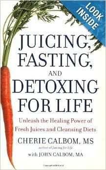 Juicing, Fasting, and Detoxing for Life: Unleash the Healing Power of Fresh Juices and Cleansing Diets: Cherie Calbom MS, John Calbom MA: 97...