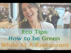 Eco Tips: How To Be Green While At A Restaurant. Whitney talks about many other tips you can use everywhere you go not just restaurants. You can start up conversations with people who don't really know a lot about being sustainable with these environmentally friendly tips:) #greendorm