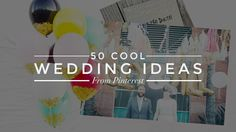 50 Amazing Wedding Ideas inspired by Pinterest!