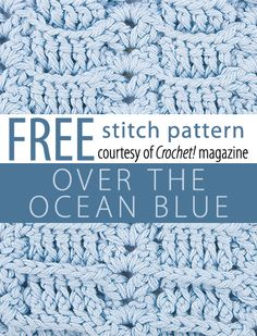 Free Over the Ocean BlueStitch Pattern from Crochet! magazine. Download here: http://www.crochetmagazine.com/stitch_patterns.php?pattern_id=76