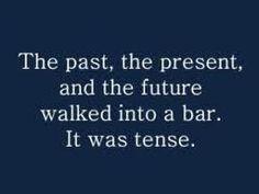 Grammar, you so funny.  ;)
