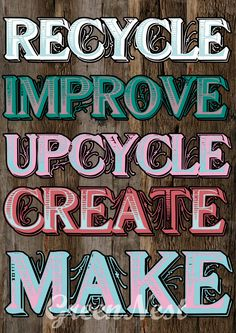 Upcycle Recycle Improve Create Make Print $25.00 #Art #Collage #Print #upcycle #recycle #wood #print #poster #collage #art #improve #create #make  #greennest