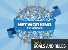 Networking Guide For Bloggers: Setting Your Goals And Rules (Part 2)