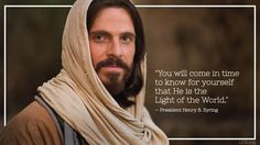 """""""Each time you choose to try to live more like the Savior, you will have your testimony strengthened. You will come in time to know for yourself that He is the Light of the World."""" —President Henry B. Eyring quot"""