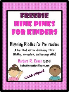 Finally, Hink Pinks for pre-readers.  Use the graphics to find 2 rhyming words with 1 syllable each.  Great for intoducing/refining rhyming skills, vocab. dev., and HOTS.  FREE!!!!