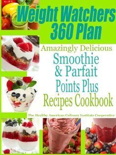 Weight Watchers 360 Plan Amazingly Delicious Smoothie and Parfait Points Plus Recipes Cookbook by The Healthy American Culinary Institute Cooperative, http://www.amazon.com/dp/B00B7NI6FA/ref=cm_sw_r_pi_dp_4f.irb0F258YP