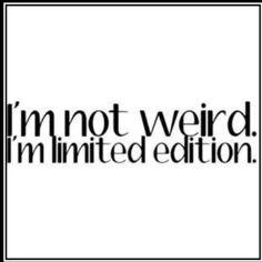 I'm not weird.