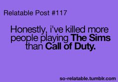 Lol mostly cus I suck at call of duty