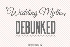 7 Common Wedding Myths: DEBUNKED - Every Last Detail