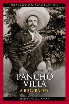 Pancho Villa: A Biography by Alejandro Quintana