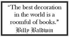 """Billy Baldwin Quote: """"The best decoration in the world is a roomful of books."""""""