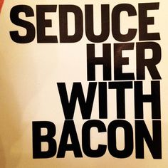 because...bacon.