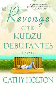 Revenge of the Kudzu Debutantes: A Novel by Cathy Holton, This is a funny and wonderful book