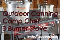 Great idea to do outdoors canning. Keep heat outside the house.